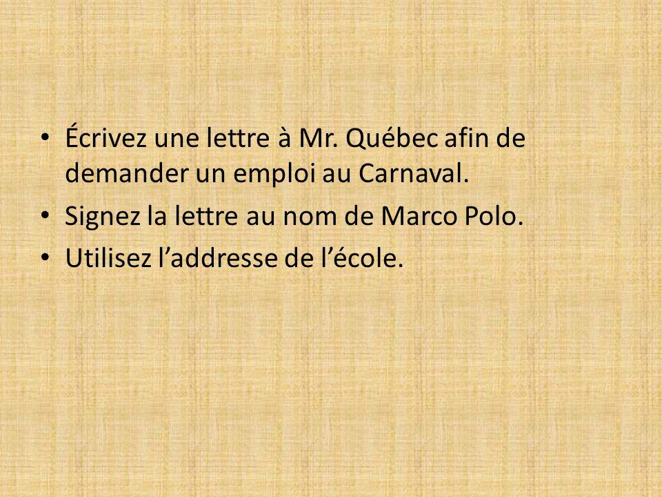 Écrivez une lettre à Mr. Québec afin de demander un emploi au Carnaval. Signez la lettre au nom de Marco Polo. Utilisez laddresse de lécole.