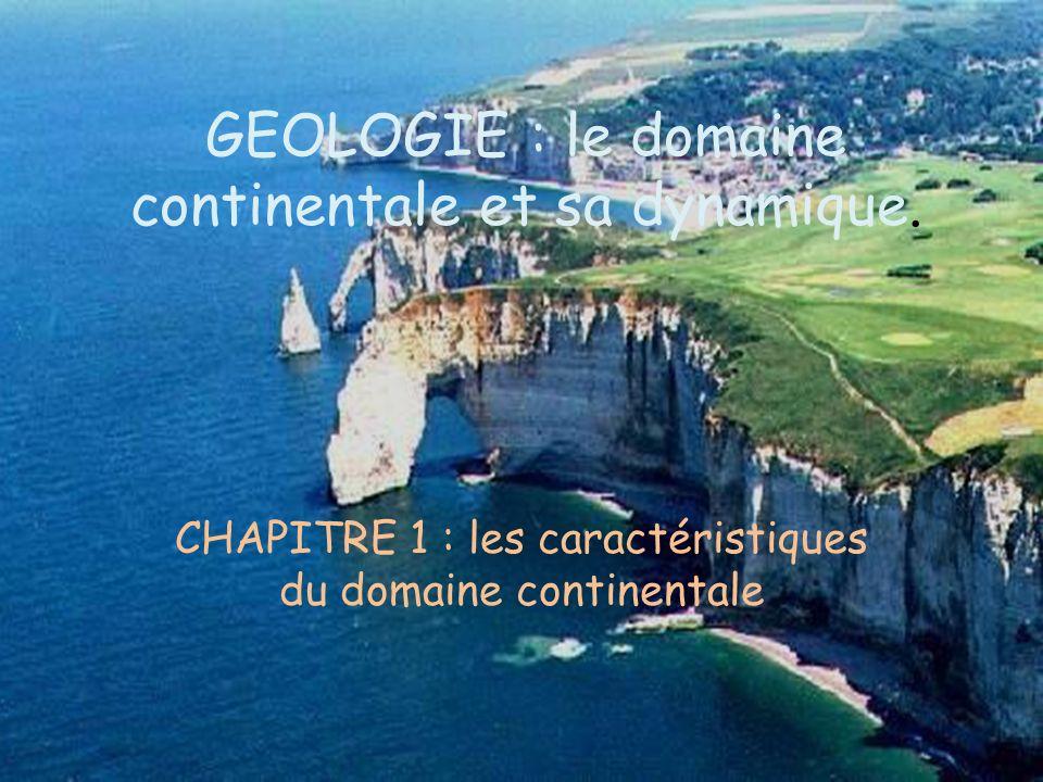 GEOLOGIE : le domaine continentale et sa dynamique. CHAPITRE 1 : les caractéristiques du domaine continentale