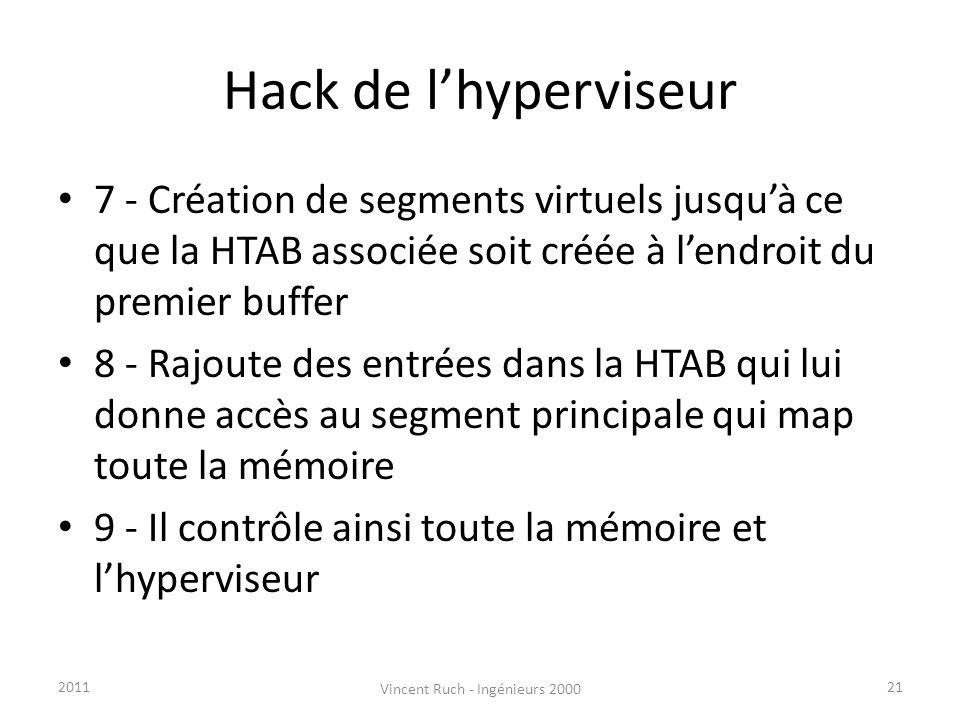 Hack de lhyperviseur 7 - Création de segments virtuels jusquà ce que la HTAB associée soit créée à lendroit du premier buffer 8 - Rajoute des entrées