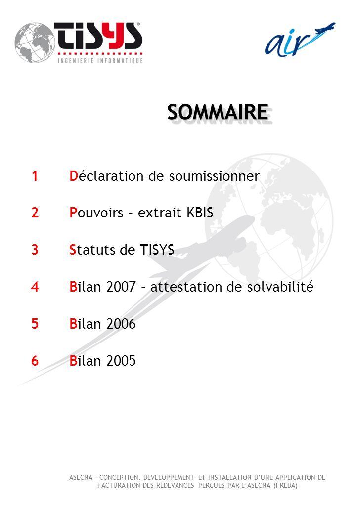 1Déclaration de soumissionner 2Pouvoirs – extrait KBIS 3Statuts de TISYS 4Bilan 2007 – attestation de solvabilité SOMMAIRESOMMAIRE ASECNA – CONCEPTION