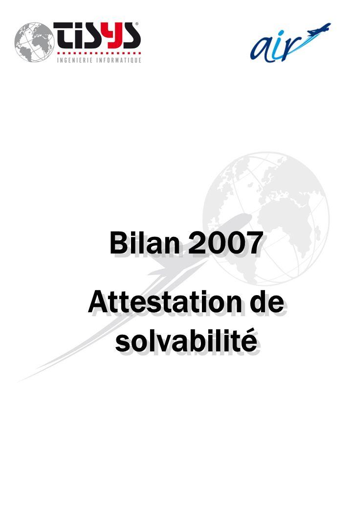 Bilan 2007 Attestation de solvabilité Bilan 2007 Attestation de solvabilité