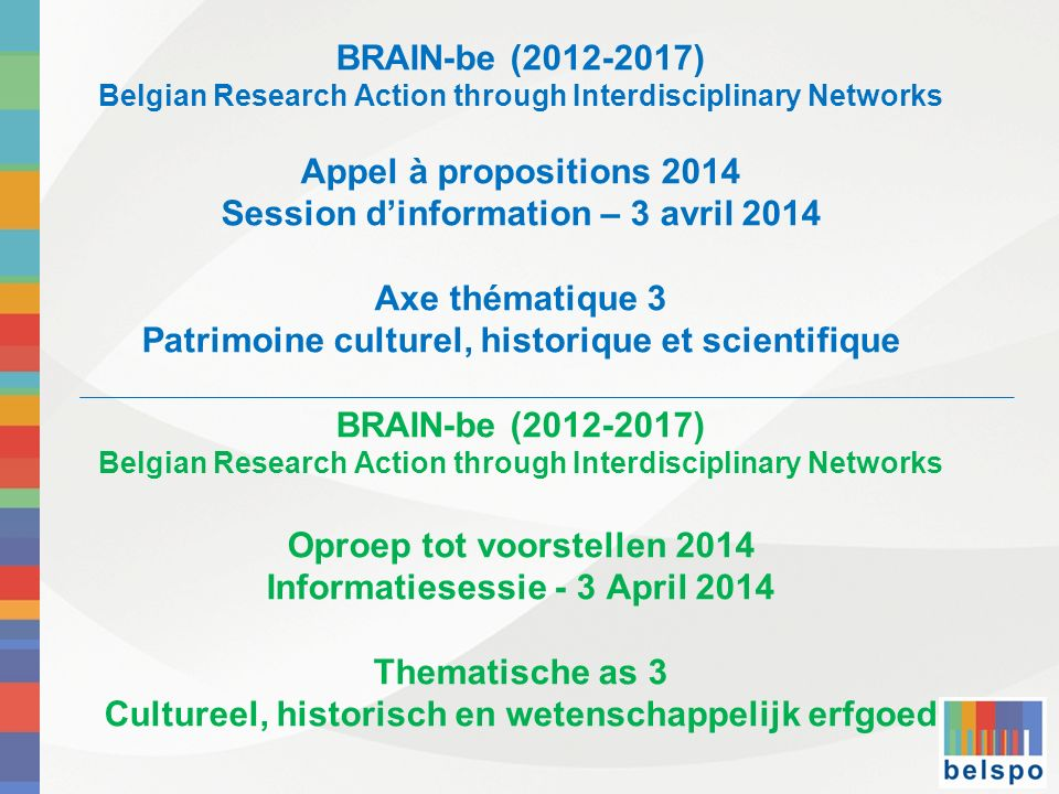 BRAIN-be (2012-2017) Belgian Research Action through Interdisciplinary Networks Appel à propositions 2014 Session dinformation – 3 avril 2014 Axe thém
