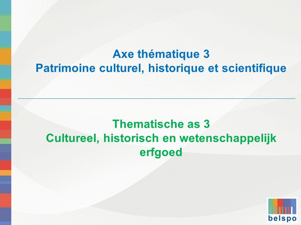 Axe thématique 3 Patrimoine culturel, historique et scientifique Thematische as 3 Cultureel, historisch en wetenschappelijk erfgoed