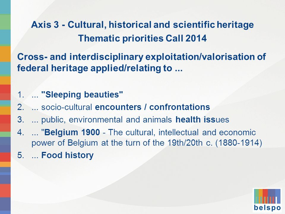 Axis 3 - Cultural, historical and scientific heritage Thematic priorities Call 2014 Cross- and interdisciplinary exploitation/valorisation of federal