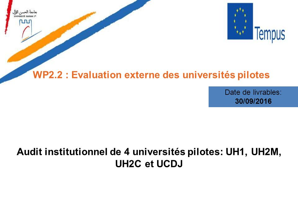 WP2.2 : Evaluation externe des universités pilotes Date de livrables: 30/09/2016 Audit institutionnel de 4 universités pilotes: UH1, UH2M, UH2C et UCDJ
