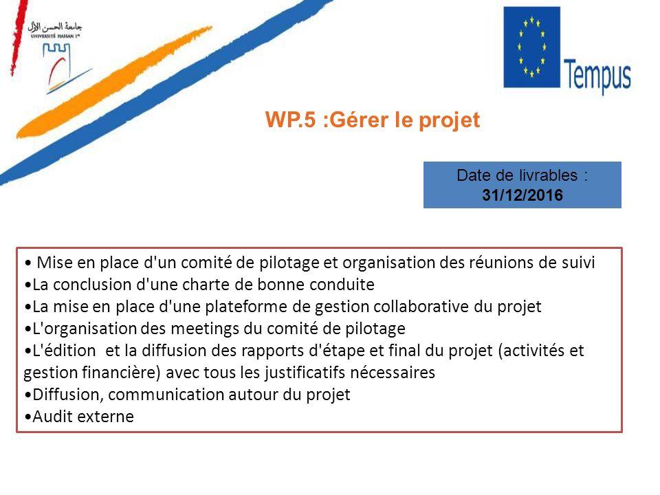 WP.5 :Gérer le projet Date de livrables : 31/12/2016 Mise en place d'un comité de pilotage et organisation des réunions de suivi La conclusion d'une c