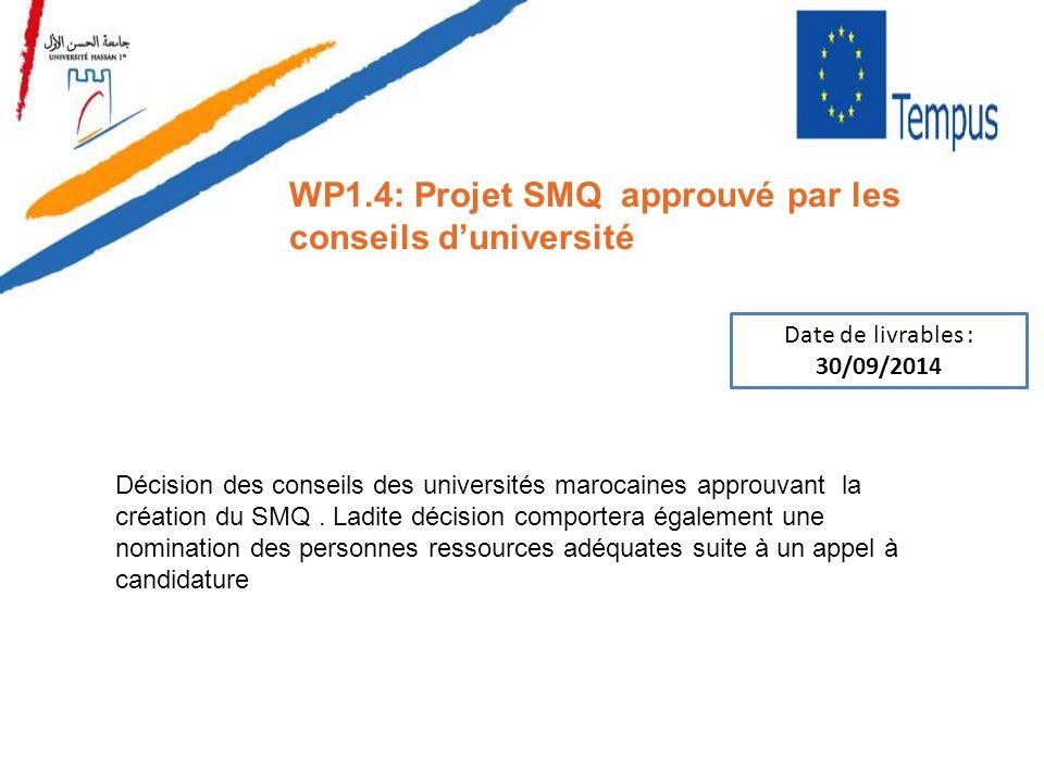WP1.4: Projet SMQ approuvé par les conseils duniversité Date de livrables : 30/09/2014 Décision des conseils des universités marocaines approuvant la