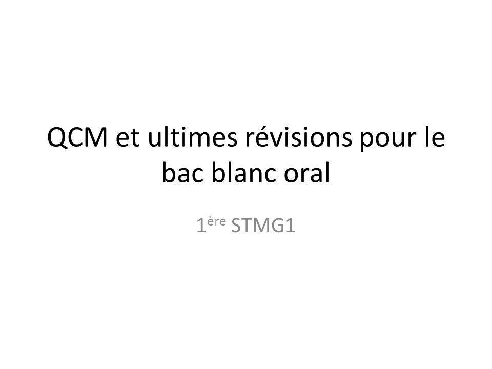 QCM et ultimes révisions pour le bac blanc oral 1 ère STMG1