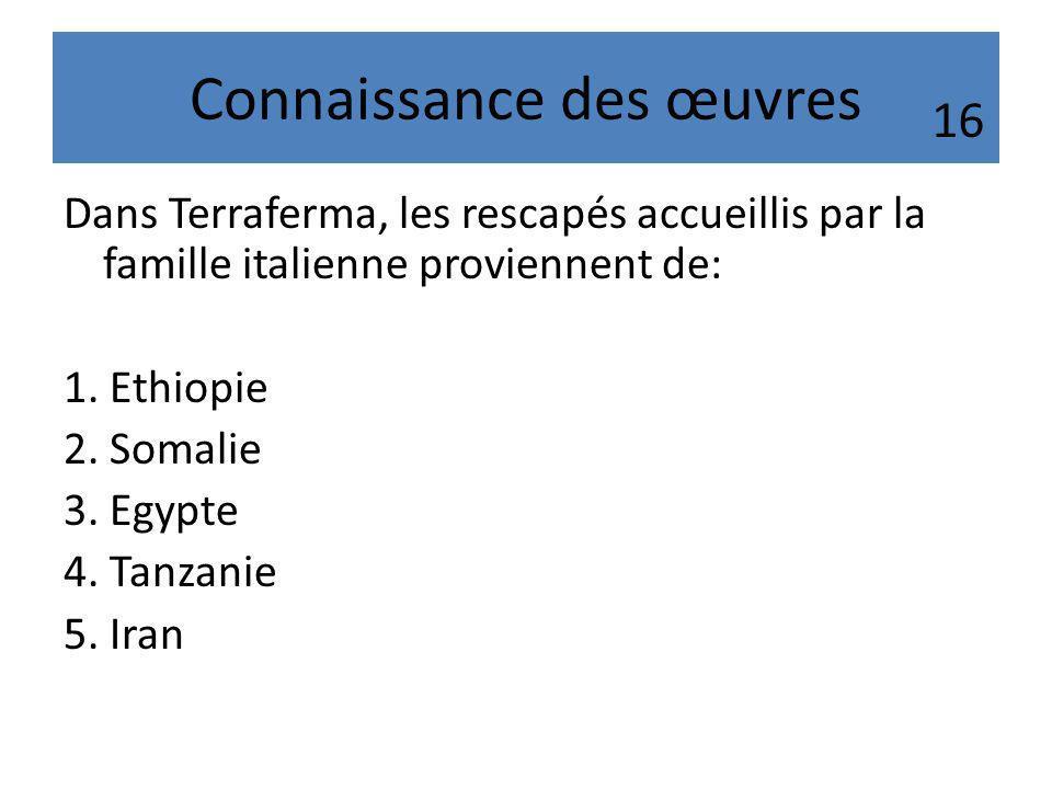 Connaissance des œuvres Dans Terraferma, les rescapés accueillis par la famille italienne proviennent de: 1. Ethiopie 2. Somalie 3. Egypte 4. Tanzanie