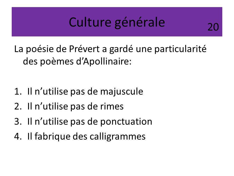 Culture générale La poésie de Prévert a gardé une particularité des poèmes dApollinaire: 1.Il nutilise pas de majuscule 2.Il nutilise pas de rimes 3.I