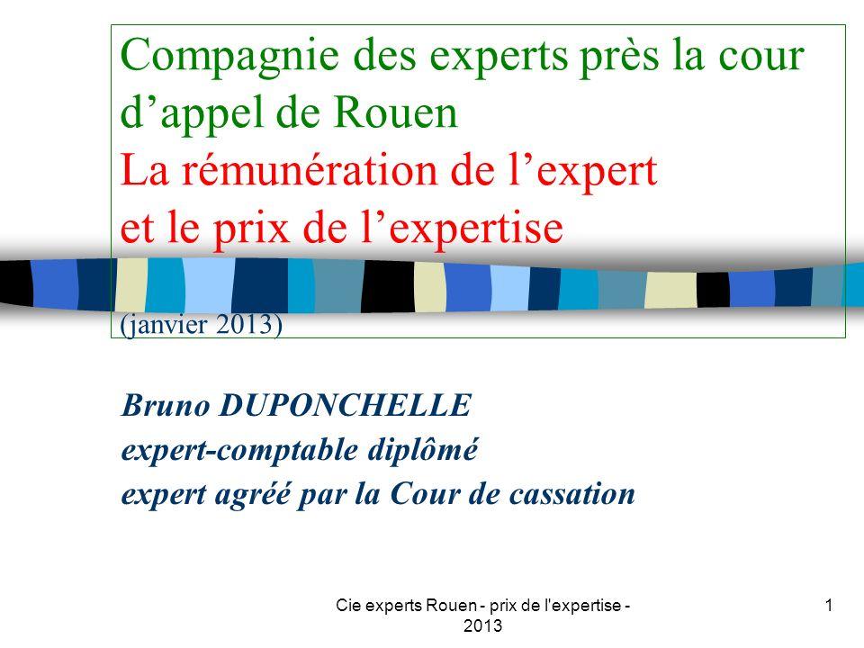 Cie experts Rouen - prix de l'expertise - 2013 1 Bruno DUPONCHELLE expert-comptable diplômé expert agréé par la Cour de cassation Compagnie des expert