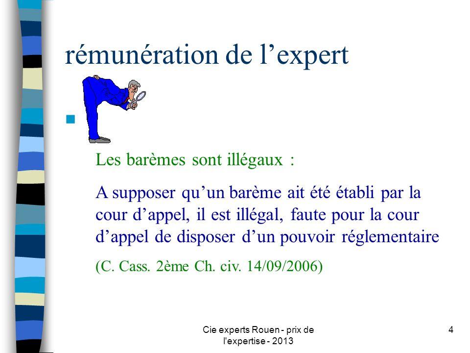 Cie experts Rouen - prix de l'expertise - 2013 4 rémunération de lexpert n Les barèmes sont illégaux : A supposer quun barème ait été établi par la co