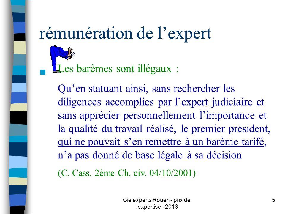 Cie experts Rouen - prix de l'expertise - 2013 5 rémunération de lexpert n Les barèmes sont illégaux : Quen statuant ainsi, sans rechercher les dilige