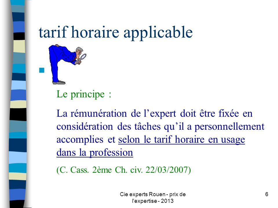 Cie experts Rouen - prix de l'expertise - 2013 6 tarif horaire applicable n Le principe : La rémunération de lexpert doit être fixée en considération