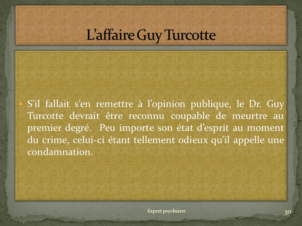 Sil fallait sen remettre à lopinion publique, le Dr. Guy Turcotte devrait être reconnu coupable de meurtre au premier degré. Peu importe son état desp
