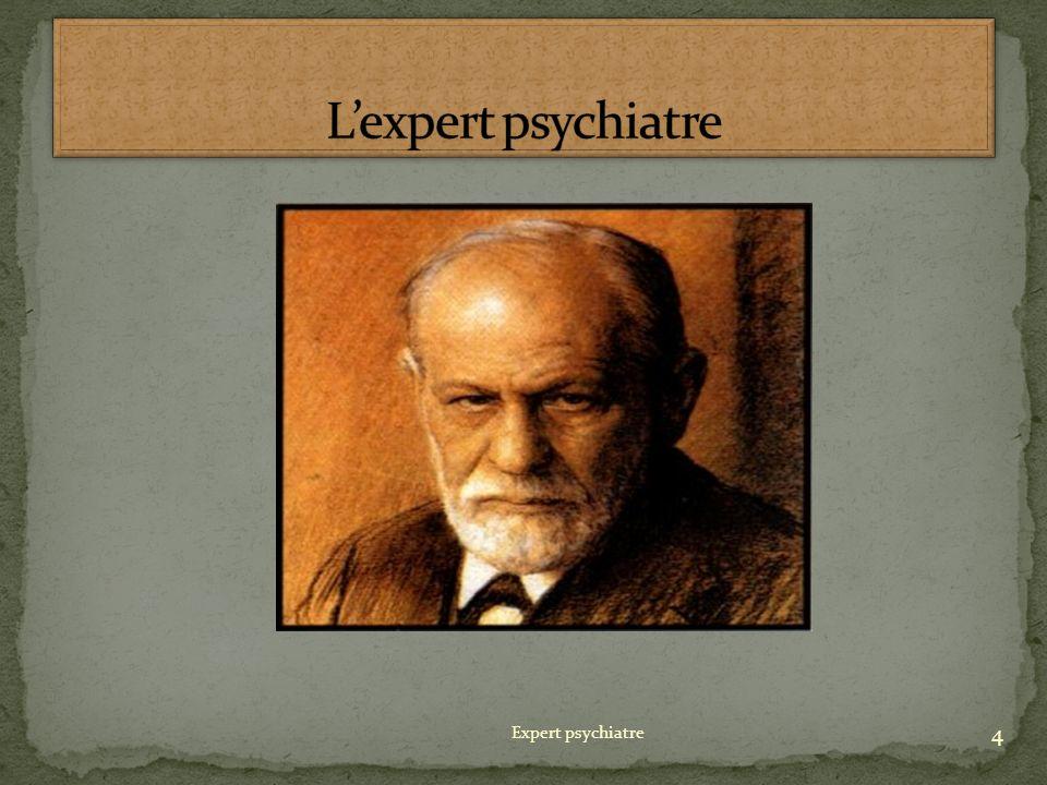 Les experts ont une mauvaise réputation. 5 Expert psychiatre