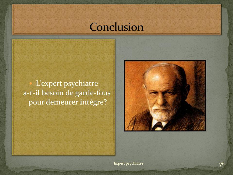 76 Lexpert psychiatre a-t-il besoin de garde-fous pour demeurer intègre?