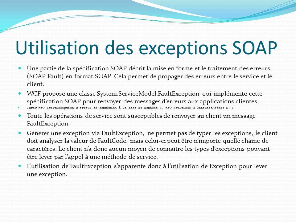 Utilisation des exceptions SOAP Une partie de la spécification SOAP décrit la mise en forme et le traitement des erreurs (SOAP Fault) en format SOAP.
