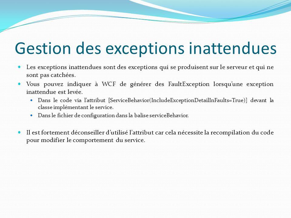 Gestion des exceptions inattendues Les exceptions inattendues sont des exceptions qui se produisent sur le serveur et qui ne sont pas catchées.