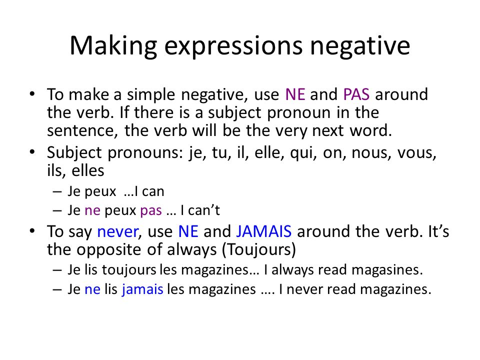 Making expressions negative To make a simple negative, use NE and PAS around the verb.