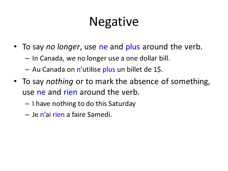 Negative To say no longer, use ne and plus around the verb.