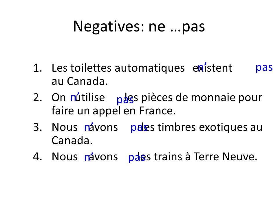 Negatives: ne …pas 1.Les toilettes automatiques existent au Canada.