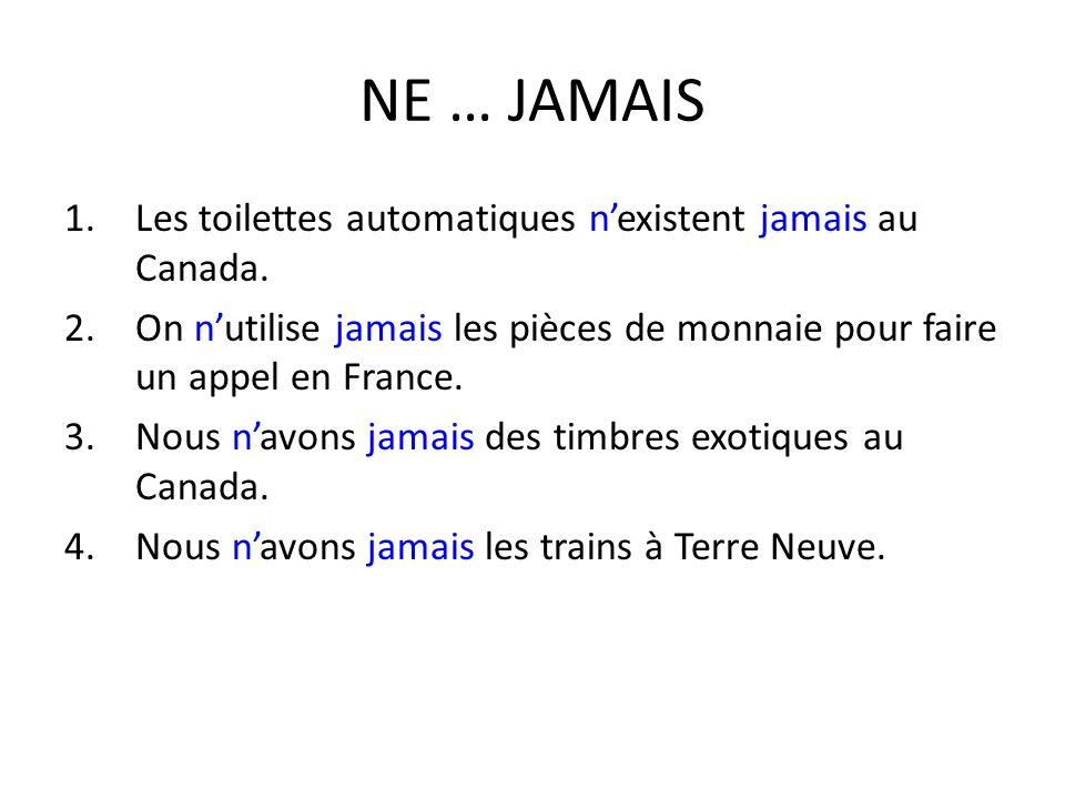 NE … JAMAIS 1.Les toilettes automatiques nexistent jamais au Canada.