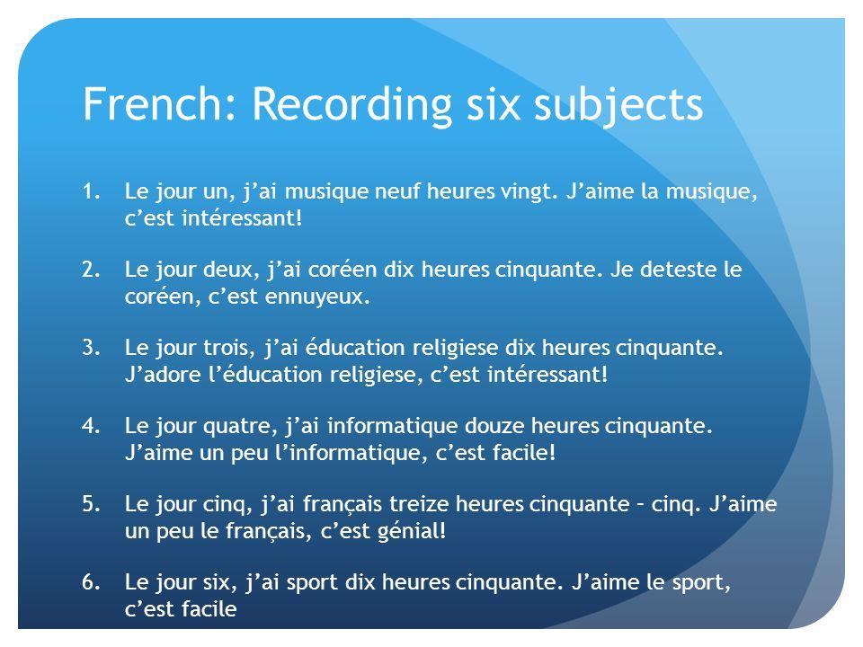 French: Recording six subjects 1.Le jour un, jai musique neuf heures vingt. Jaime la musique, cest intéressant! 2.Le jour deux, jai coréen dix heures