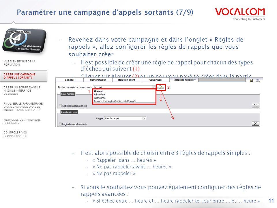 11 Paramétrer une campagne dappels sortants (7/9) Revenez dans votre campagne et dans longlet « Règles de rappels », allez configurer les règles de ra