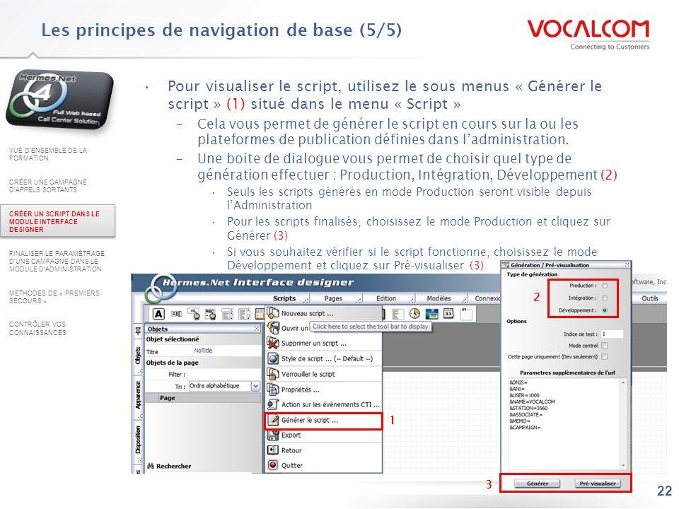 22 Les principes de navigation de base (5/5) Pour visualiser le script, utilisez le sous menus « Générer le script » (1) situé dans le menu « Script »