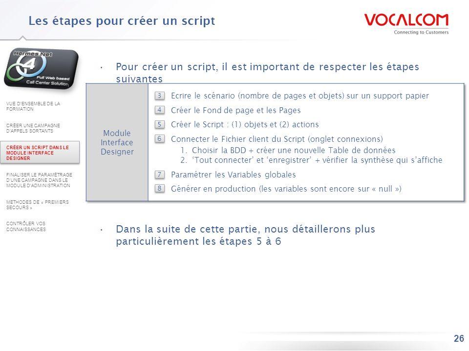 26 Les étapes pour créer un script Pour créer un script, il est important de respecter les étapes suivantes Dans la suite de cette partie, nous détail