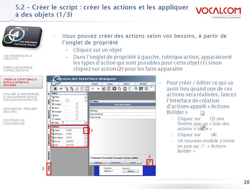 28 5.2 – Créer le script : créer les actions et les appliquer à des objets (1/3) Vous pouvez créer des actions selon vos besoins, à partir de longlet