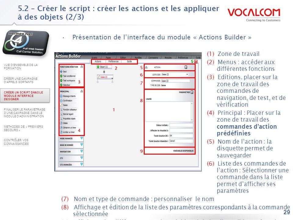 29 5.2 – Créer le script : créer les actions et les appliquer à des objets (2/3) Présentation de linterface du module « Actions Builder » (1) Zone de