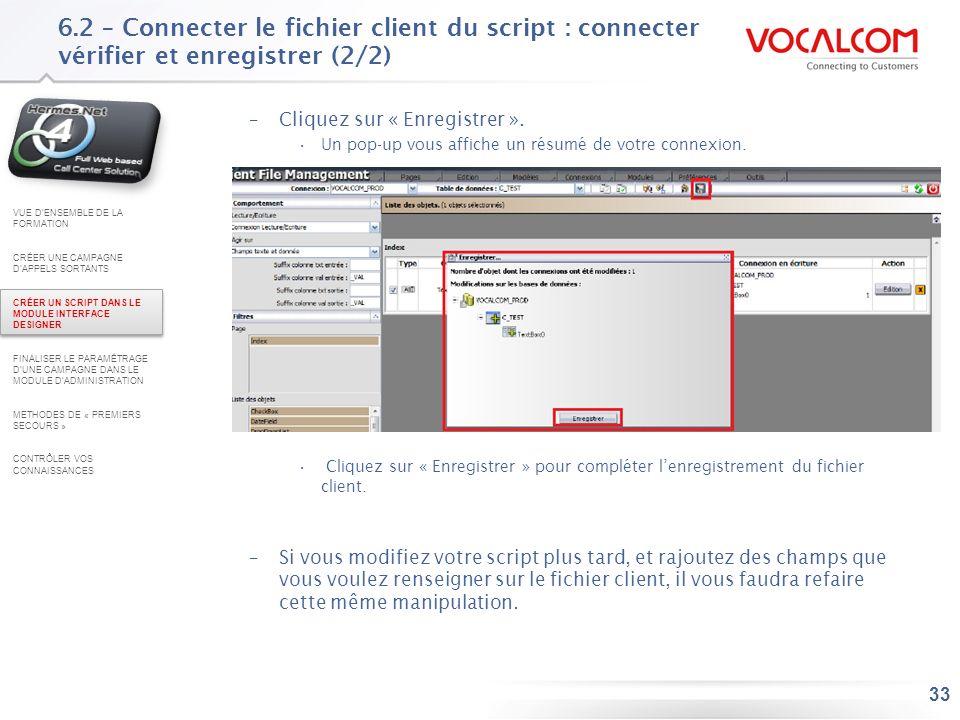 33 6.2 – Connecter le fichier client du script : connecter vérifier et enregistrer (2/2) –Cliquez sur « Enregistrer ». Un pop-up vous affiche un résum