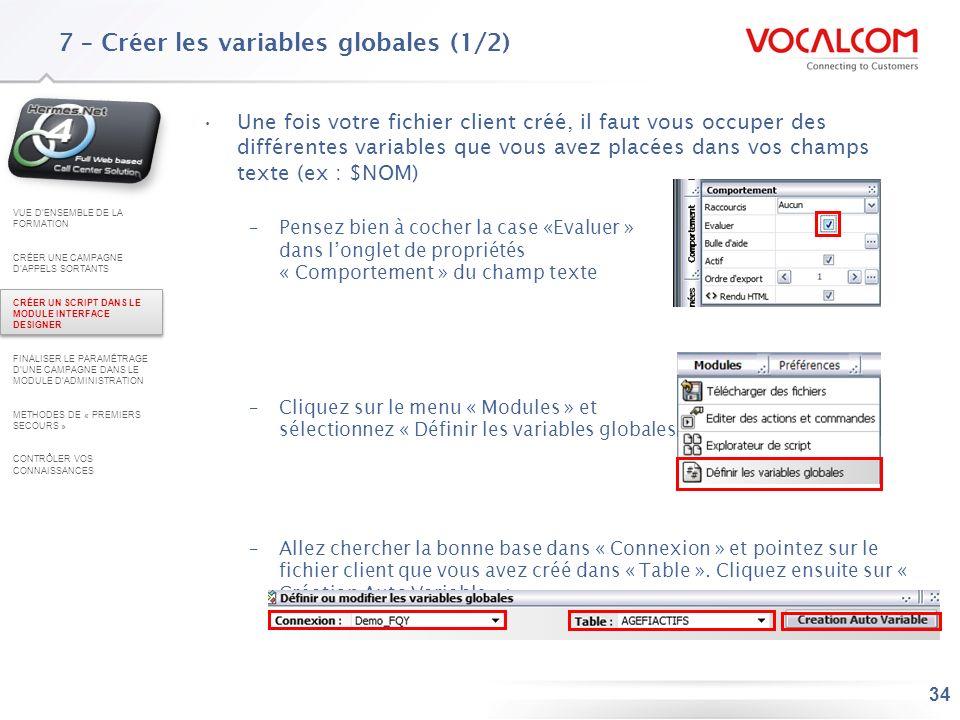 34 7 – Créer les variables globales (1/2) Une fois votre fichier client créé, il faut vous occuper des différentes variables que vous avez placées dan