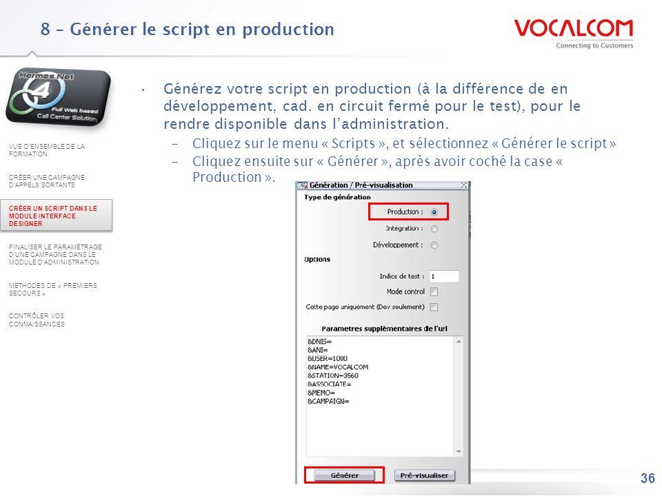 36 8 – Générer le script en production Générez votre script en production (à la différence de en développement, cad. en circuit fermé pour le test), p