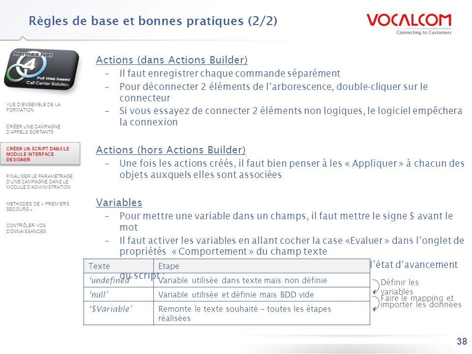 38 Actions (dans Actions Builder) –Il faut enregistrer chaque commande séparément –Pour déconnecter 2 éléments de larborescence, double-cliquer sur le