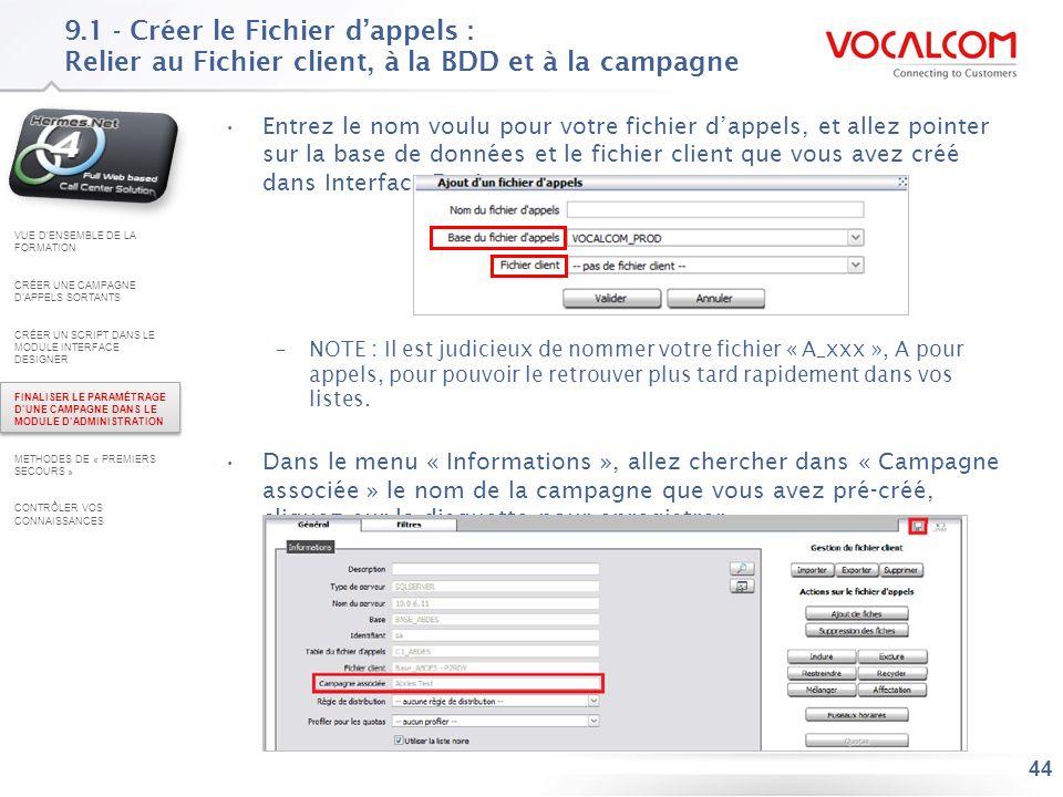 44 9.1 - Créer le Fichier dappels : Relier au Fichier client, à la BDD et à la campagne Entrez le nom voulu pour votre fichier dappels, et allez point