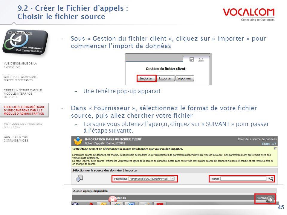45 9.2 - Créer le Fichier dappels : Choisir le fichier source Sous « Gestion du fichier client », cliquez sur « Importer » pour commencer limport de d
