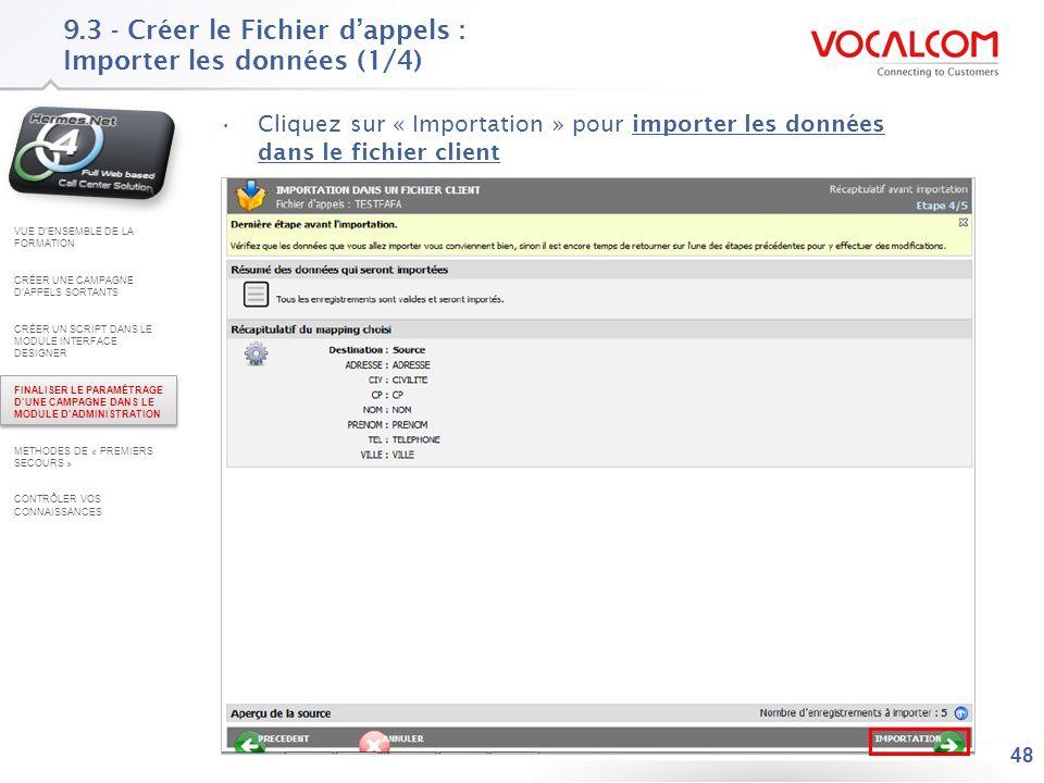 48 9.3 - Créer le Fichier dappels : Importer les données (1/4) Cliquez sur « Importation » pour importer les données dans le fichier client VUE DENSEM