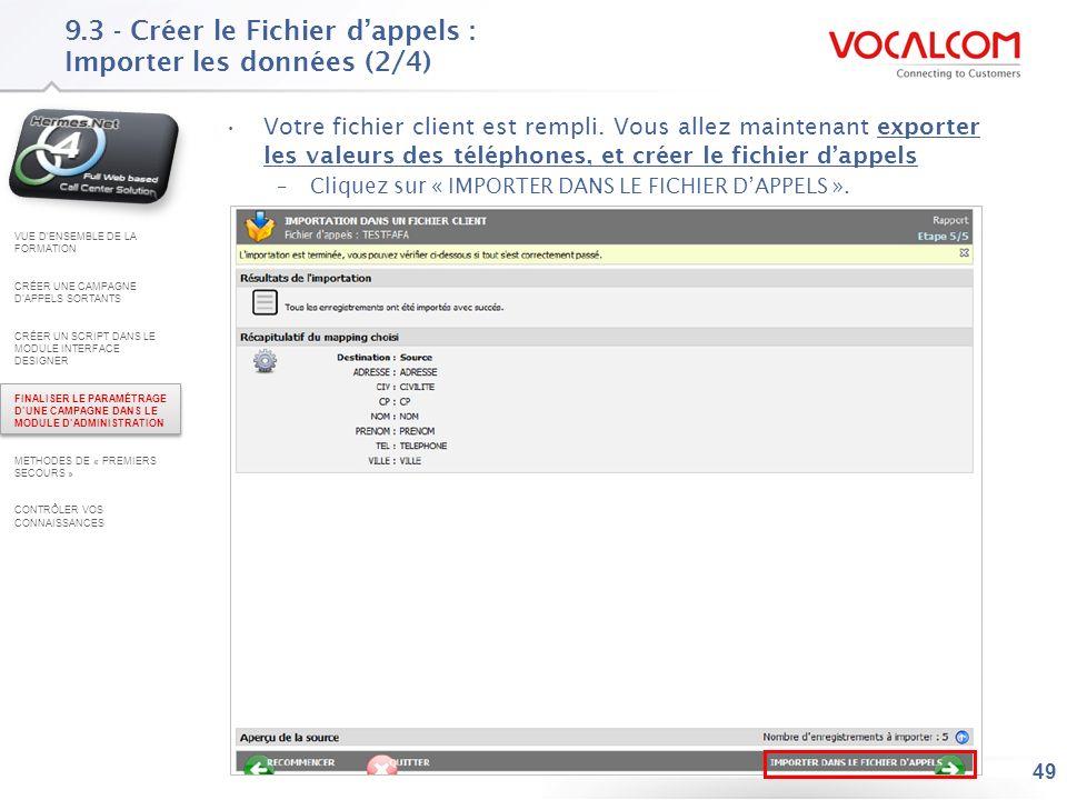 49 9.3 - Créer le Fichier dappels : Importer les données (2/4) Votre fichier client est rempli. Vous allez maintenant exporter les valeurs des télépho