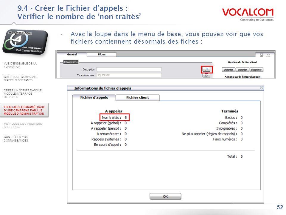 52 9.4 - Créer le Fichier dappels : Vérifier le nombre de non traités Avec la loupe dans le menu de base, vous pouvez voir que vos fichiers contiennen