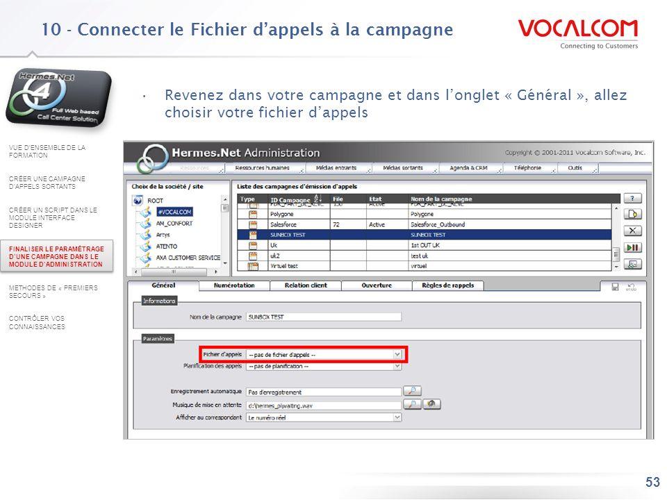 53 10 - Connecter le Fichier dappels à la campagne Revenez dans votre campagne et dans longlet « Général », allez choisir votre fichier dappels VUE DE