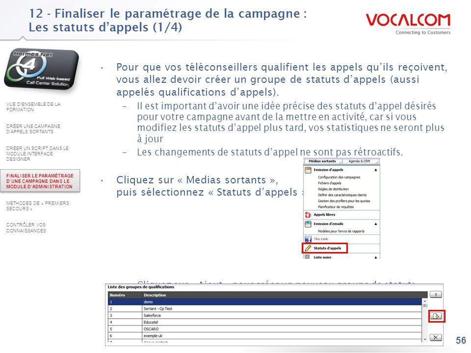 56 12 - Finaliser le paramétrage de la campagne : Les statuts dappels (1/4) Pour que vos téléconseillers qualifient les appels quils reçoivent, vous a