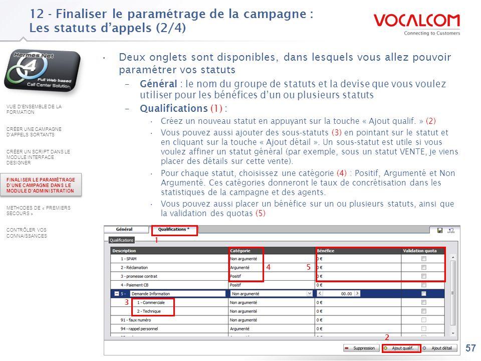 57 12 - Finaliser le paramétrage de la campagne : Les statuts dappels (2/4) Deux onglets sont disponibles, dans lesquels vous allez pouvoir paramétrer