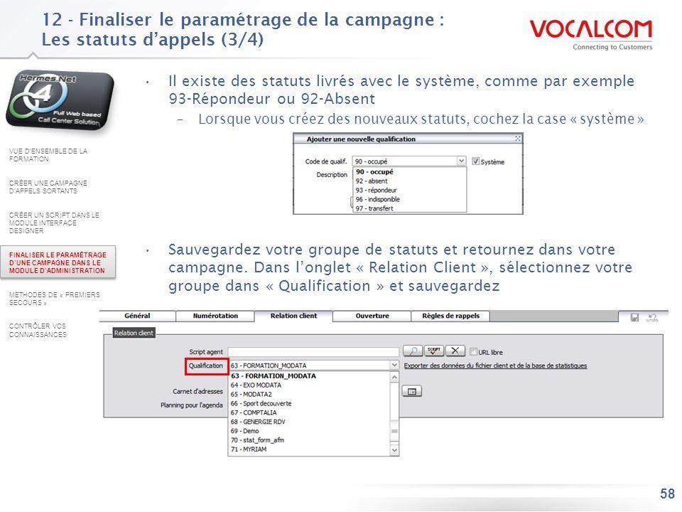 58 12 - Finaliser le paramétrage de la campagne : Les statuts dappels (3/4) Il existe des statuts livrés avec le système, comme par exemple 93-Réponde