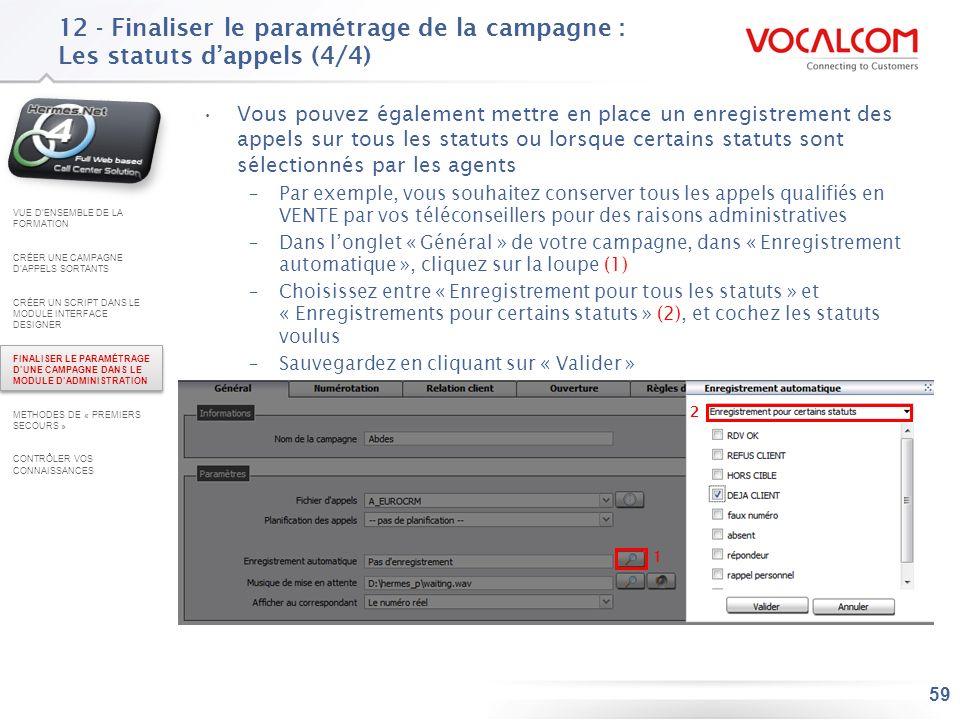 59 12 - Finaliser le paramétrage de la campagne : Les statuts dappels (4/4) Vous pouvez également mettre en place un enregistrement des appels sur tou