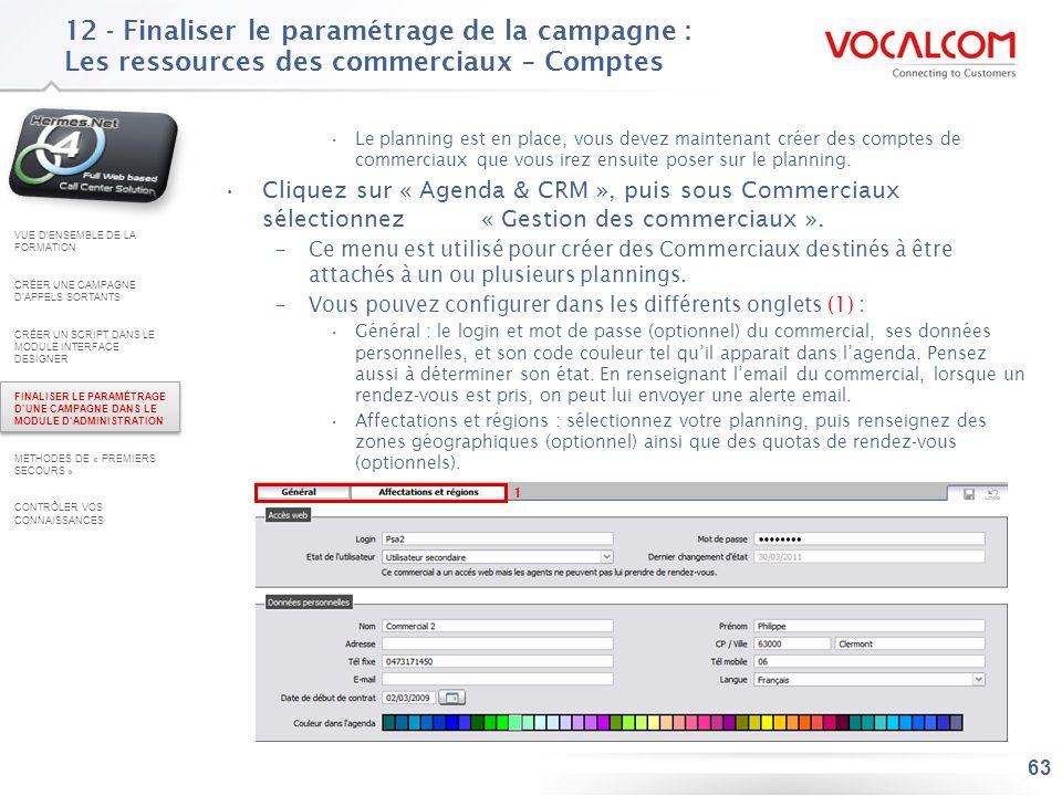 63 12 - Finaliser le paramétrage de la campagne : Les ressources des commerciaux – Comptes Le planning est en place, vous devez maintenant créer des c