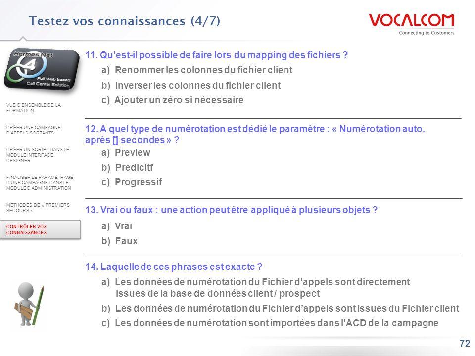 72 Testez vos connaissances (4/7) 11. Quest-il possible de faire lors du mapping des fichiers ? a) Renommer les colonnes du fichier client b) Inverser