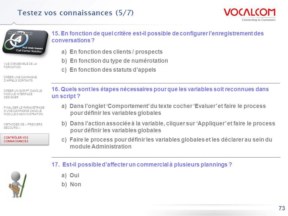 73 Testez vos connaissances (5/7) 15. En fonction de quel critère est-il possible de configurer lenregistrement des conversations ? a) En fonction des